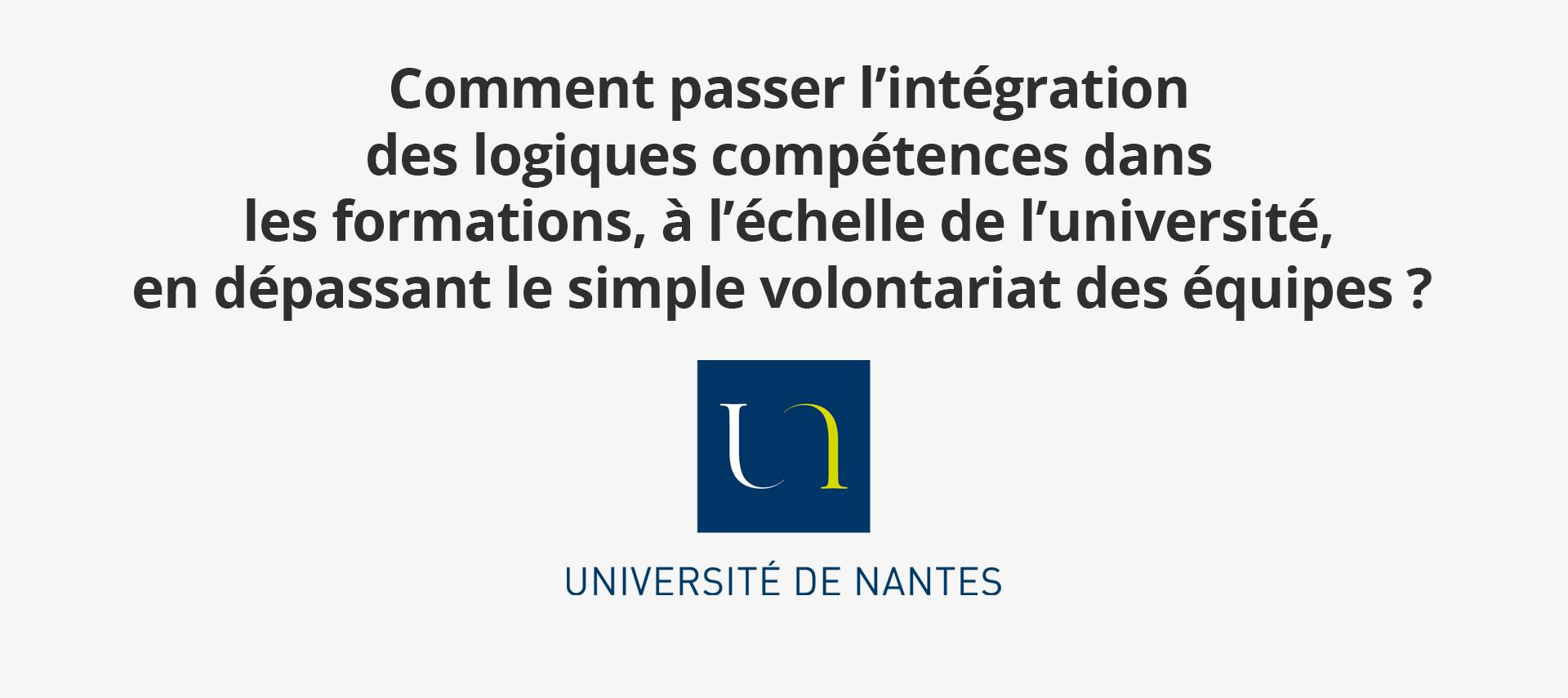 Comment passer l'intégration des logiques compétences dans les formations, à l'échelle de l'université, en dépassant le simple volontariat des équipes ? Par l'Université de Nantes